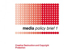 Media Policy Brief 1: Creative Destruction and Copyright Protection