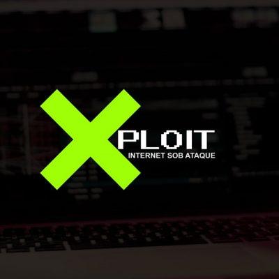 XPLOIT - Internet sob ataque
