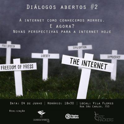 Diálogos Abertos #2: a internet como conhecemos morreu. E agora?