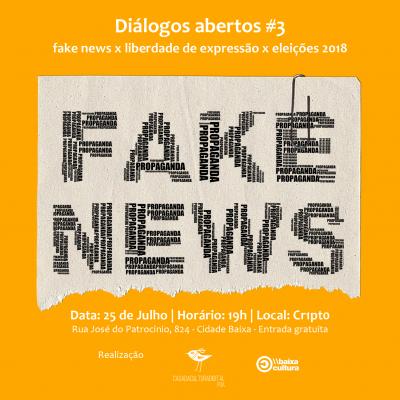 Diálogos Abertos #3: Fake news, liberdade de expressão e eleições 2018